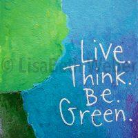 live_think_be_green_pin©LisaBethWeber